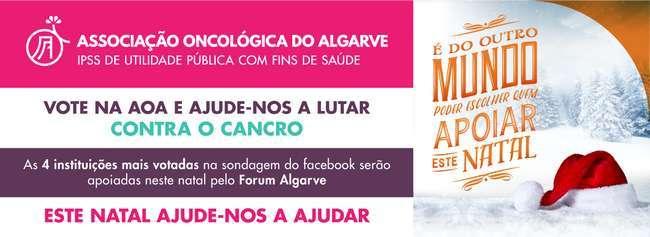 Vote na Associação Oncológica do Algarve (AOA) para a Campanha de Natal do Forum Algarve (click).